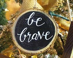 Be Brave Wood Slice Ornament (Personalized)