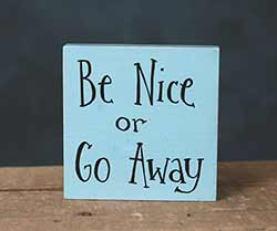 Be Nice or Go Away Shelf Sitter Sign