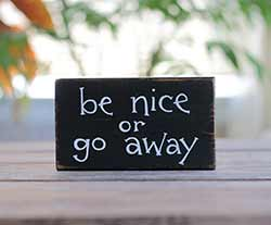 Be Nice or Go Away Small Sign (Custom Color)