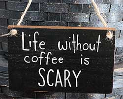 Life Without Coffee Wooden Sign