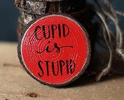 Cupid is Stupid Hand-Lettered Wood Slice Ornament