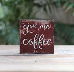 Give Me Coffee Shelf Sitter Sign