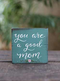 You Are A Good Mom Shelf Sitter with Roses