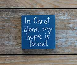 In Christ Alone My Hope Is Found Shelf Sitter Sign