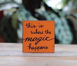 Where the Magic Happens Shelf Sitter Sign