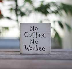 No Coffee No Workee Shelf Sitter Sign