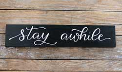 Stay Awhile Wood Sign (Custom Color)