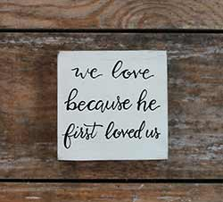 We Love Because He First Loved Us Shelf Sitter Sign