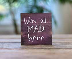 We're All Mad Here Wood Sign